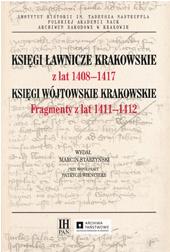 zdjęcie okładki publikacji Księgi ławnicze krakowskie z lat 1408-1417. Księgi wójtowskie krakowskie. Fragmenty z lat 1411-1412, wyd. Marcin Starzyński